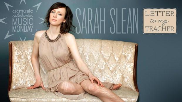 Sarah Slean, Letter to my teacher